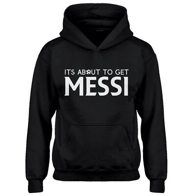 Hoodie Its About to Get Messi Youth Sweatshirt #4200