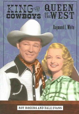 King of the Cowboys, Queen of the West : Roy Rogers And Dale Evans, Paperback...