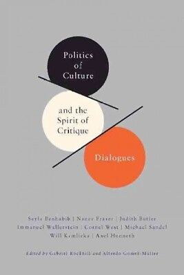 Politics of Culture and the Spirit of Critique : Dialogues, Hardcover by Rock...