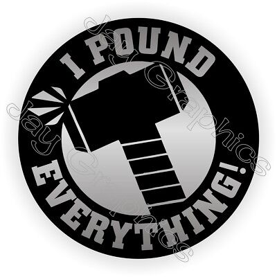 I POUND EVERYTHING Funny Hard Hat Sticker ~ Decal Label ~ Helmet Laborer Hammer