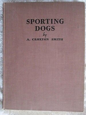Sporting Dogs By A. Croxton Smith Illustration Plates By G. Vernon Stokes 1938