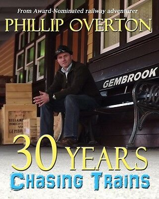 30 Years Chasing Trains ~ Phillip Overton 100 page full colour railway book NEW