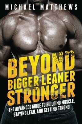 Beyond Bigger Leaner Stronger: The Advanced Guide to Building Muscle, Staying 0