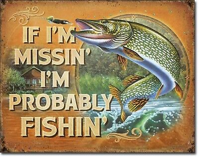 If I'm missing I'm Probably Fishing Tin Metal Poster Sign cabin gift decor 2239