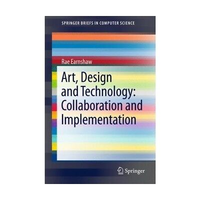 Art, Design and Technology: Collaboration and Implementation Earnshaw, Rae Spr..