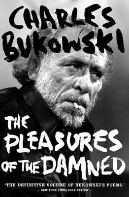 The Pleasures of the Damned: Selected Poems 1951-1993 | Charles Bukowski