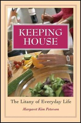 Keeping House : The Litany of Everyday Life, Paperback by Peterson, Margaret ...
