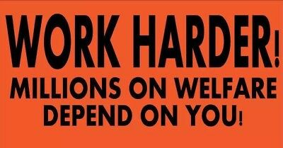 Work Harder - Millions on Welfare Depend on You -  Sticker