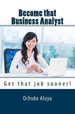 NEW Become That Business Analyst By MS Ochuko Aluya Paperback Free Shipping
