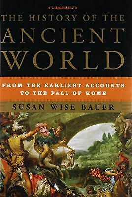 The History of the Ancient World: From the Earliest Accounts to the Fall of R...