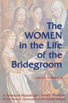 Women in the Life of the Bridegroom : A Feminist Historical-Literary Analysis...