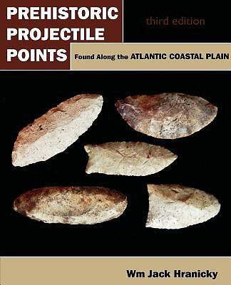 Prehistoric Projectile Points Found Along the Atlantic Coastal Plain: Third E...