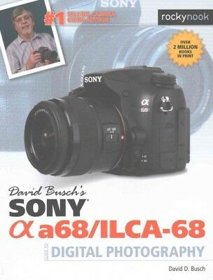 David Busch's Sony Alpha A68/ILCA-68 Guide to Digital Photography, Paperback ...