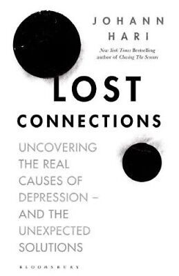 Lost Connections: Uncovering the Real Causes of Depression - and the Unexpected