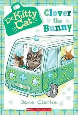 NEW Dr Kitty Cat is ready to rescue: Clover the Bunny By Jane Clarke Paperback