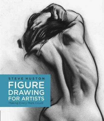 Figure Drawing for Artists : Making Every Mark Count, Paperback by Huston, St...