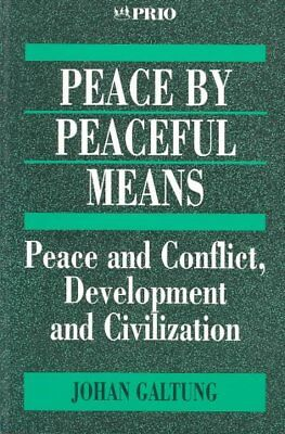 Peace by Peaceful Means : Peace and Conflict, Development and Civilization, P...