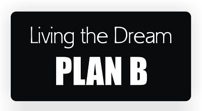 Funny Hard Hat Sticker | LIVING THE DREAM - PLAN B | Helmet Foreman Laborer