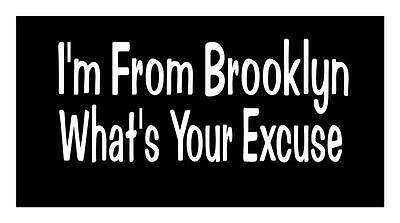 NEW YORK PRIDE I'm From BROOKLYN Whats our Excuse DECAL CAR TRUCK WINDOW STICKER