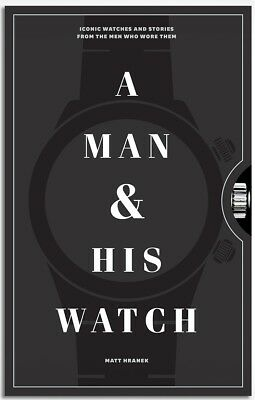 A Man and His Watch : Iconic Watches And Stories From The Men Who Wore Them