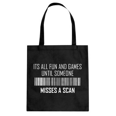 Its All Fun and Games Until Someone Misses a Scan Cotton Canvas Tote Bag #3133