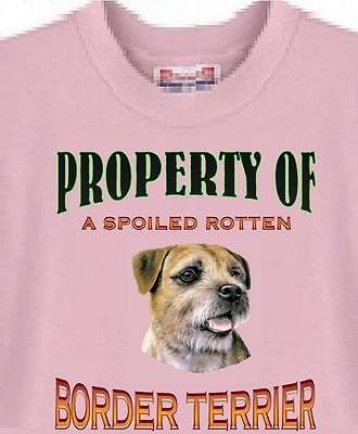 T-Shirt Dog - Property of a Spoiled Rotten Border Terrier - Adopt Men Women # 42