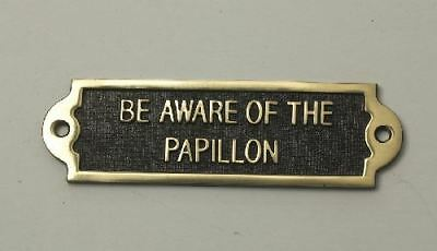 """""""BE AWARE OF THE PAPILLON"""" Solid Brass Beware of the Dog Sign"""