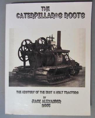 The Caterpillar's Roots ~ History of Best & Holt Tractors ~ Jack Alexander 2005