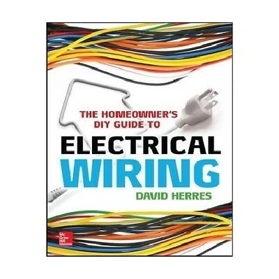 The Homeowner s DIY Guide to Electrical Wiring Herres, David McGraw-Hill Profe..
