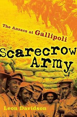 NEW Scarecrow Army : The Anzacs at Gallipoli By Leon Davidson Paperback