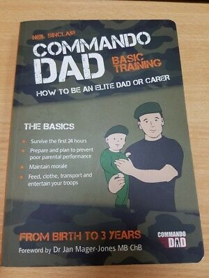 Commando Dad Basic Training How to be an Elite Dad or Carer Neil Sinclair 0 - 3