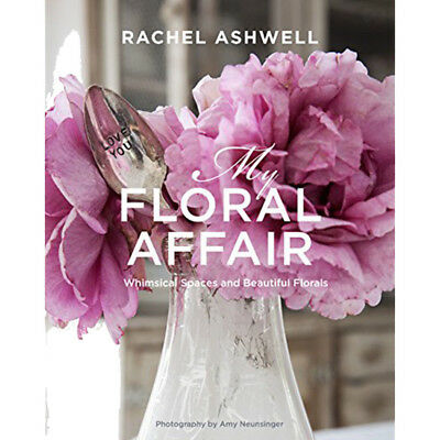 Rachel Ashwell: My Floral Affair: Whimsical Spaces and Beautiful Florals Book