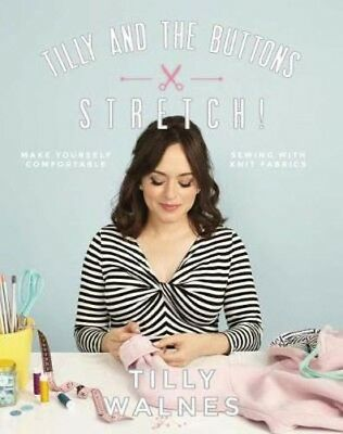Tilly and the Buttons: Stretch!: Make Yourself Comfortable Sewing with Knit Fabr