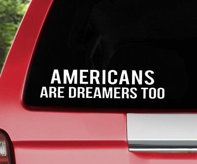 Americans Are Dreamers Too Sticker -Buy 2 Get 1 Free - Trump Decal Republican