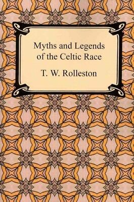 Myths and Legends of the Celtic Race, Paperback by Rolleston, T. W.