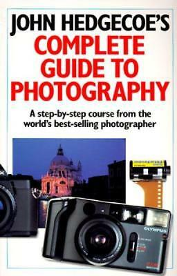 John Hedgecoe's Complete Guide To Photography: A Step-by-Step Course from the Wo