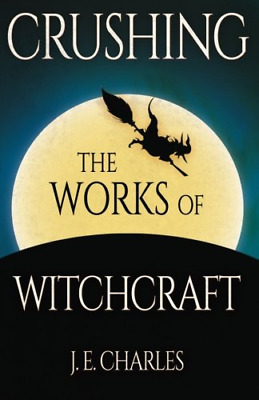 Crushing the Works of Witchcraft