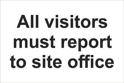 All Visitors must report to site office Sign, Self Adhesive Vinyl, 1mm PVC,