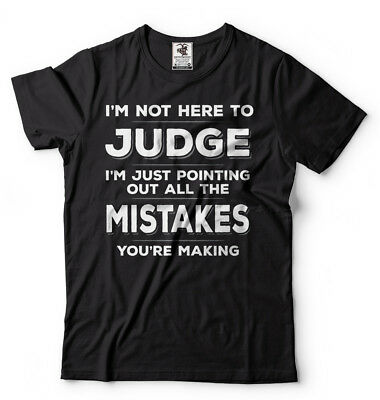 I'm Not Here to Judge Mistakes Funny Sarcasm T shirt Humor Sarcastic shirt