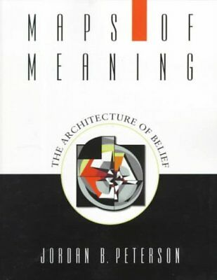 Maps of Meaning : The Architecture of Belief, Paperback by Peterson, Jordan B...