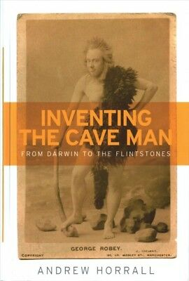 Inventing the Cave Man : From Darwin to the Flintstones, Hardcover by Horrall...