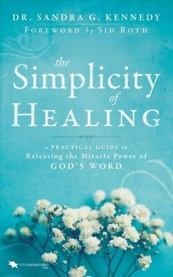 Simplicity of Healing : A Practical Guide to Releasing the Miracle-Power of G...