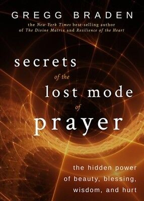 Secrets of the Lost Mode of Prayer : The Hidden Power of Beauty, Blessing, Wi...