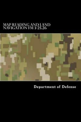 Map Reading and Land Navigation Fm 3-25.26, Paperback by Department of Defens...