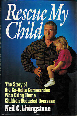 Rescue My Child : The Story of the Ex-Delta Commandos Who Risk Their Lives to...
