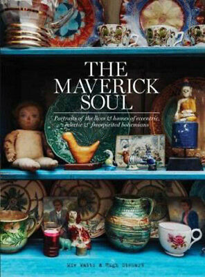 The Maverick Soul: Inside the Lives & Homes of Eccentric, Eclectic & Free-Spirit