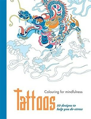 Tattoos: Colouring For Mindfulness 50 Designs to Help You De-Stress.