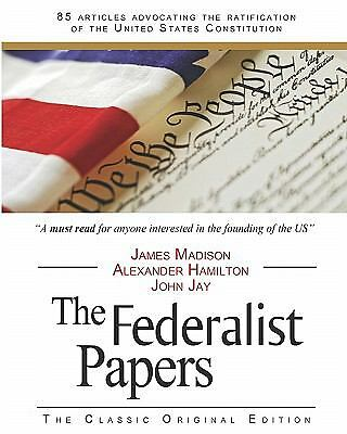 The Federalist Papers by John Jay, James Madison and Alexander Hamilton...
