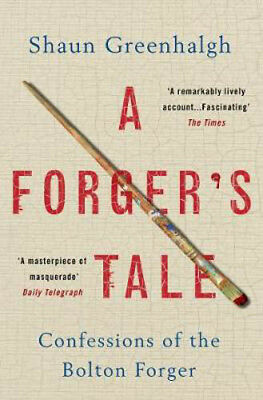 Forger's Tale, A: Confessions of the Bolton Forger | Shaun Greenhalgh