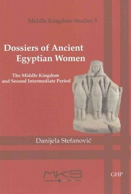Dossiers of Ancient Egyptian Women : The Middle Kingdom and Second Intermedia...